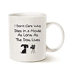 Ceramic White Coffee Mug with the words: I Don't Care Who Dies In A Movie As Long As The Dog Lives.