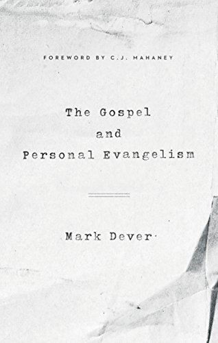 The Gospel and Personal Evangelism (Foreword by C. J. Mahaney) (9Marks)