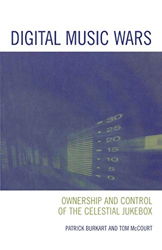 Digital Music Wars: Ownership and Control of the Celestial Jukebox (Critical Media Studies: Institutions, Politics, and Culture)