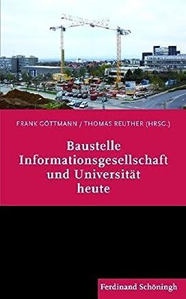 Baustelle Informationsgesellschaft und Universität heute. Eine Vortragsreihe