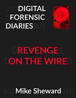 Digital Forensic Diaries: Revenge on the Wire