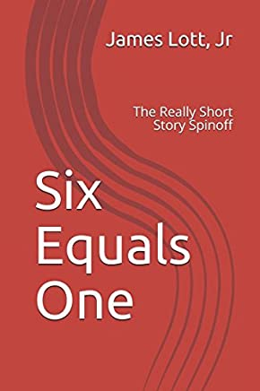 Six Equals One: The Really Short Story Spinoff