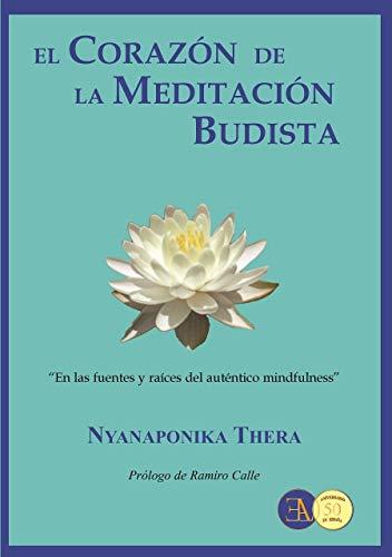 El corazón de la meditación budista. En las fuentes y raíces del auténtico mindfulness (VIPASANA. MINDFULNESS)