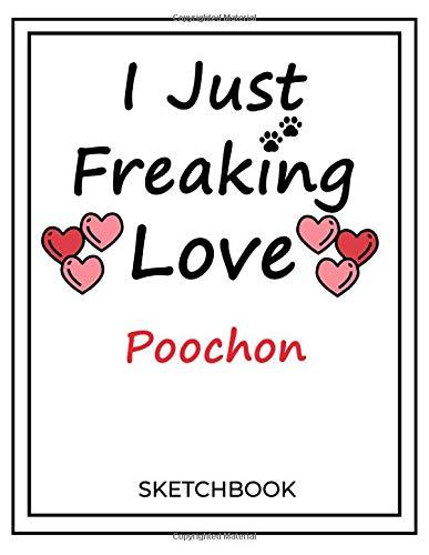 I Just Freaking Love Poochon: SketchBook Solution For Every Dog Lover...