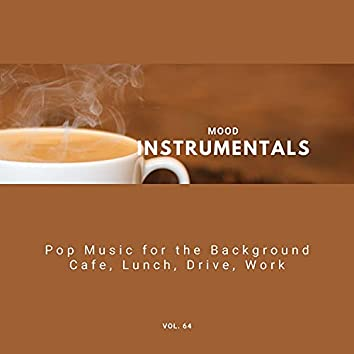 Mood Instrumentals: Pop Music For The Background - Cafe, Lunch, Drive, Work, Vol. 64