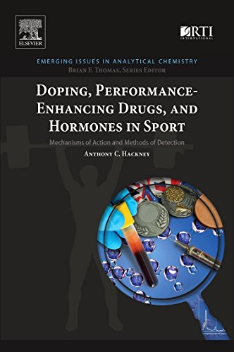 Doping, Performance-Enhancing Drugs, and Hormones in Sport: Mechanisms of Action and Methods of Detection (Emerging Issues in Analytical Chemistry)
