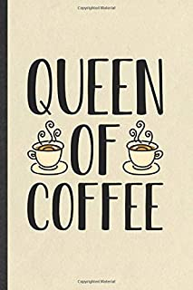 Queen of Coffee: Blank Funny Coffee Lover Lined Notebook/ Journal For Caffeine Addict, Inspirational Saying Unique Special Birthday Gift Idea Personal 6x9 110 Pages