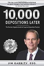 Download 10,000 Depositions Later: The Premier Litigation Guide for Superior Deposition Practice PDF