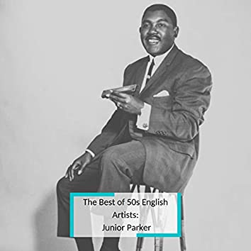 The Best of 50s English Artists: Junior Parker