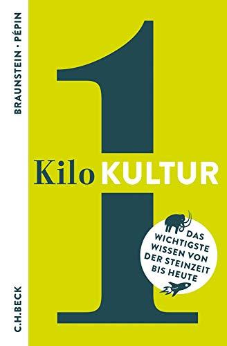 1 Kilo Kultur: Das wichtigste Wissen von der Steinzeit bis heute