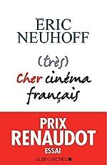 (très) Cher cinéma français - Prix Renaudot Essai 2019 d'Eric Neuhoff