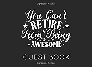 You Can't Retire From Being Awesome: White and Black Guest Book for Retirement Party. Original and funny gift for someone who is retiring