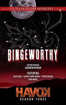 Bingeworthy: Havok Season Three (Havok Flash Fiction Book 3) by [Andrew Winch, Julie Hall, Carrie Anne Noble, Steve Rzasa]