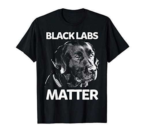 Funny Black Labs Matter TShirt Labrador Gift T-Shirt