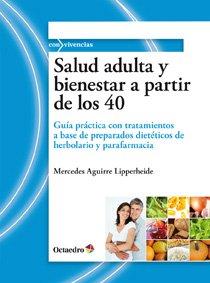 Salud adulta y bienestar a partir de los 40: Guía práctica con tratamientos a base de preparados dietéticos de herbolario y parafarmacia (Con vivencias)