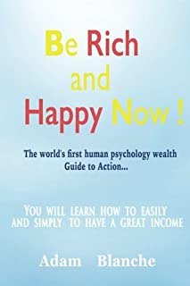 """Be Rich and Happy now!: """"The world's first human psychology wealth""""Guide to Action!"""