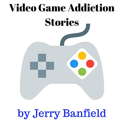 Video Game Addiction Stories audiobook cover art