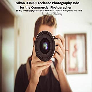 Nikon D3400 Freelance Photography Jobs for the Commercial Photographer     Starting a Photography Business - Get D3400 Nikon Freelance Photographer Jobs Now!              Written by:                                                                                                                                 Brian Mahoney                               Narrated by:                                                                                                                                 Ted Ryan                      Length: 1 hr and 28 mins     Not rated yet     Overall 0.0
