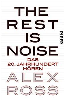 The Rest is Noise: Das 20. Jahrhundert hören (German Edition) by [Alex Ross, Ingo Herzke]