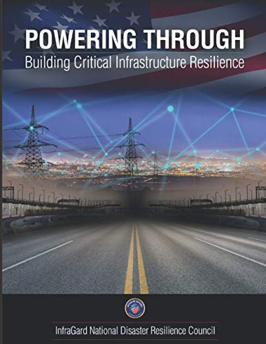 Compare Textbook Prices for Powering Through: Building Critical Infrastructure Resilience  ISBN 9780998384429 by Lasky, Mary,Harris, William,Volandt, Steve,Winks, David,Baker, George,Bieber, Steve,Chill, Stephen,Christensen, David,Churchill, Bruce,Krieg, Richard