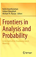 Frontiers in Analysis and Probability: In the Spirit of the Strasbourg-Zuerich Meetings