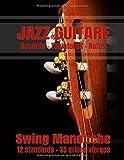 JAZZ GUITARE Swing Manouche: Carnet de musique Guitare Jazz : Grilles d'accords 12 standards, 35 grilles vierges, tablatures et notes, 100 pages, Grand Format !