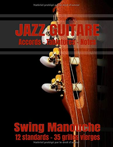 JAZZ GUITARE Swing Manouche: Carnet de musique Guitare Jazz : Grilles d'accords 12 standards, 35 grilles vierges, tablatures et notes, 100 pages, Grand Format !