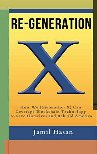 Re-Generation X: How Generation X Can Leverage Blockchain Technology to Save Themselves and Rebuild America