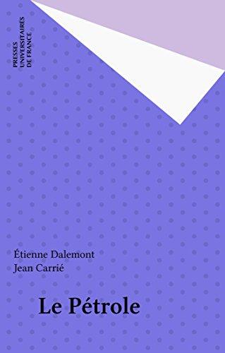 Le Pétrole (Que sais-je ?) (French Edition)