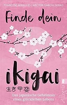 Finde dein Ikigai (German Edition) by [Héctor García (Kirai), Francesc Miralles, Maria Hoffmann-Dartevelle]
