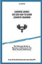 Lebanese Arabic: The Easy Way to Learn Lebanese Grammar