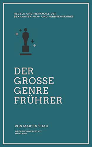 Der große Genre-Führer: Regeln und Merkmale der bekannten Film- und Fernsehgenres