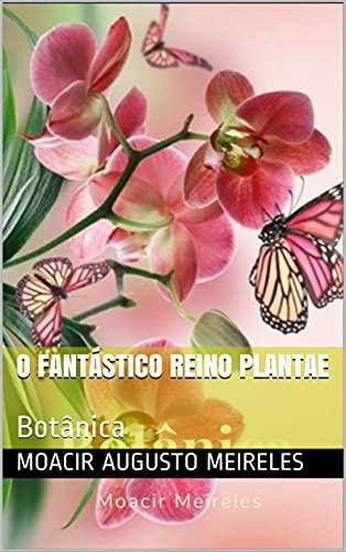 O Fantástico Reino Plantae: Botânica