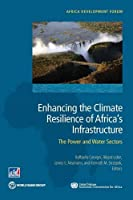 Enhancing the Climate Resilience of Africa's Infrastructure: The Power and Water Sectors (Africa Development Forum)