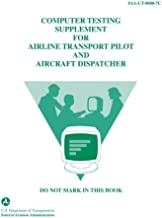 Computer Testing Supplement for Airline Transport Pilot and Aircraft Dispatcher: Document Number FAA-CT-8080-7C