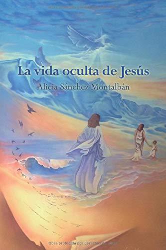 La vida oculta de Jesús: 3 (La Vida de Jesús de Nazaret)