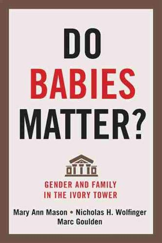 Mason, M: Do Babies Matter?: Gender and Family in the Ivory Tower (Families in Focus)