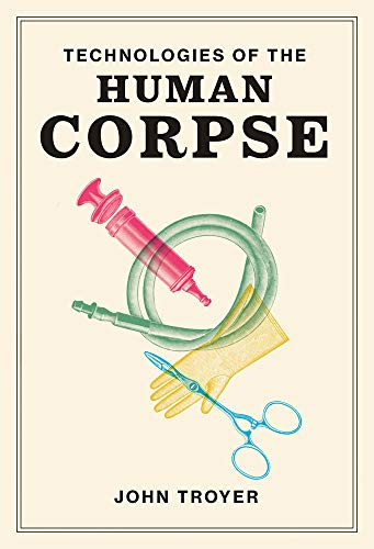Technologies of the Human Corpse (The MIT Press)