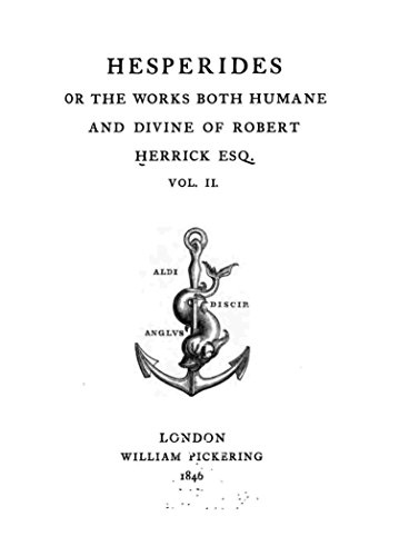 Hesperides or The Works Both Humane and Divine of Robert Herrick ESQ. - Vol. II (English Edition)