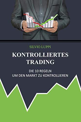 Kontrolliertes Trading: Die 10 Regeln um den Markt zu kontrollieren