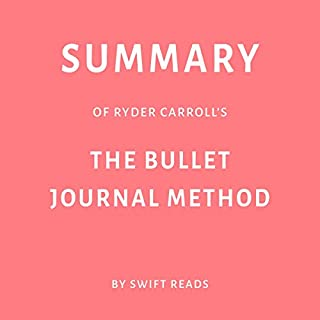 Summary of Ryder Carroll's The Bullet Journal Method by Swift Reads audiobook cover art