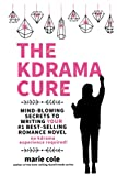 The Kdrama Cure: Mind Blowing Secrets to Writing Your Romance Novel - No Kdrama Experience Required!