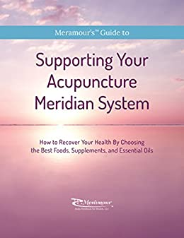 Supporting Your Acupuncture Meridian System: How to Recover Your Health by Choosing the Best Foods, Supplements, and Essential Oils (Meramour's Guide to Book 1) by [Michelle Meramour, Miroslava Sobot]