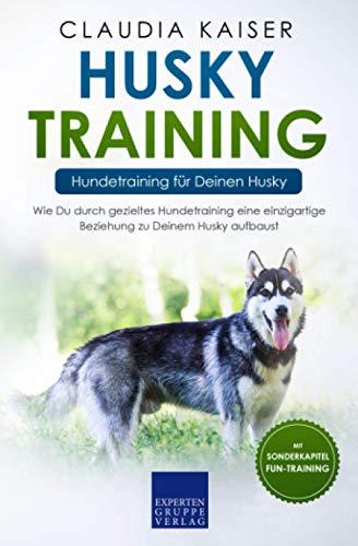 Husky Training – Hundetraining für Deinen Husky: Wie Du durch gezieltes Hundetraining eine einzigartige Beziehung zu Deinem Husky aufbaust (Husky Band, Band 2)