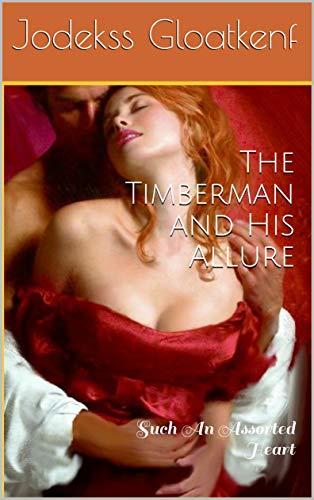 The Timberman and His Allure: Such An Assorted Heart (English Edition)