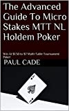 The Advanced Guide To Micro Stakes MTT NL Holdem Poker: Win At $1.50 to $7 Multi-Table Tournament Poker