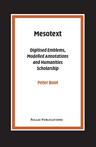 Mesotext: Digitised Emblems, Modelled Annotations and Humanities Scholarship (Pallas Proefschriften)