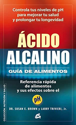 Ácido-Alcalino. Guía D Alimentos: Referencia rápida de alimentos y sus efectos sobre el pH (Nutrición y salud)