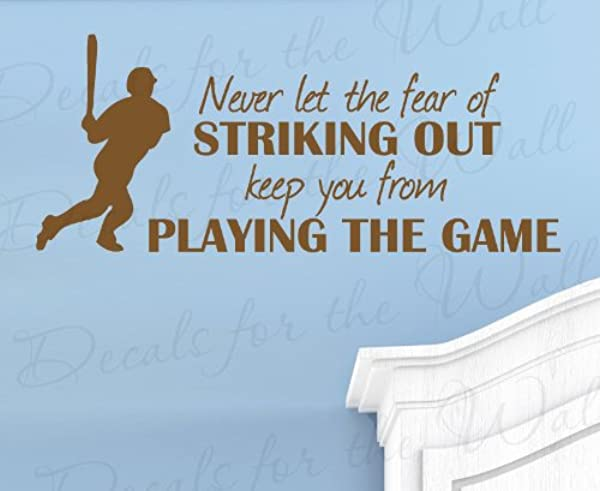 Never Let The Fear Of Striking Out Keep You From Playing The Game Baseball Boy Sports Themed Kids Room Playroom Vinyl Lettering Quote Design Large Wall Decal Art Sticker Decoration Saying Decor