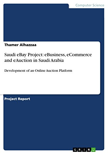 Amazon Com Saudi Ebay Project Ebusiness Ecommerce And Eauction In Saudi Arabia Development Of An Online Auction Platform Ebook Alhazzaa Thamer Kindle Store